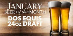 January Beer Of The Month - Dos Equis 24oz Drafts