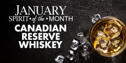 January Spirit Of The Month - Canadian Reserve Whiskey