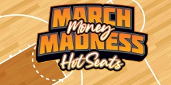 March Money Madness Hot Seats