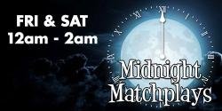 Fridays: Midnight Matchplays